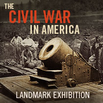 THE CIVIL WAR IN AMERICA Landmark Exhibition