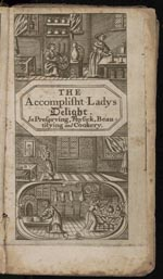 The Accomplish'd lady's delight in preserving, physick, beautifying, and cookery : containing ...