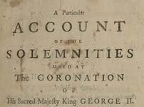 A Particular Account of the Solemnities Used at the Coronation of His Sacred Majesty King George II