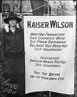 Kaiser Wilson Poster: Poster Reads: Kaiser Wilson. Have you forgotten your sympathy with the poor Germans because they were not Self-Governed? Twenty-million American Women are not self-governed. Take the beam out of your own eye.