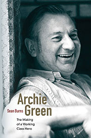 Archie Green: The Making of a Working Class Hero book cover