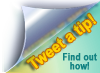 Tweet a tip! Find out how.