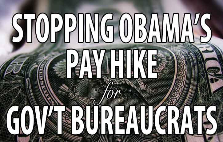 Overturn the President's $11,000,000,000 Federal Employee Pay Hike