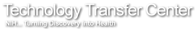 Technology Transfer Center.  The National Institutes of Health ... Turning Discovery Into Health