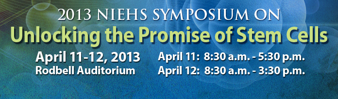 2013 NIEHS Symposium on Unlocking the Promise of Stem Cells