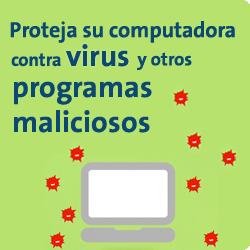 Proteja su computadora contra virus y otros programas maliciosos