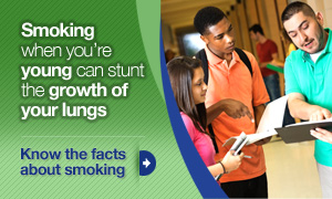 Smoking when you're young can stunt the growthof your lungs. Know the facts about smoking