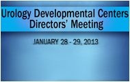Urology Developmental Centers Directors' Meeting, January 28-29, 2013, DoubleTree Hotel & Executive Meeting Center Bethesda, 8120 Wisconsin Avenue, Bethesda, MD
