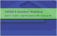 NIDDK K Awardees' Workshop, April 11-12, 2013, Lister Hill Auditorium, Building 38A, NIH Campus, Bethesda, MD