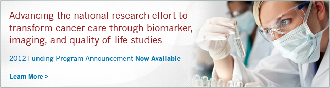 Advancing the national research effort to transform cancer care through biomarker, imaging, and quality of life studies: 2012 Funding Program Announcement Now Available