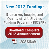 New 2012 Funding: Biomaker, Imaging and Quality of Life Studies Funding Program (BIQSFP). Download Complete 2012 Announcement (PDF File, 125KB)