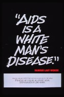 """AIDS is a white man's disease"" famous last words."