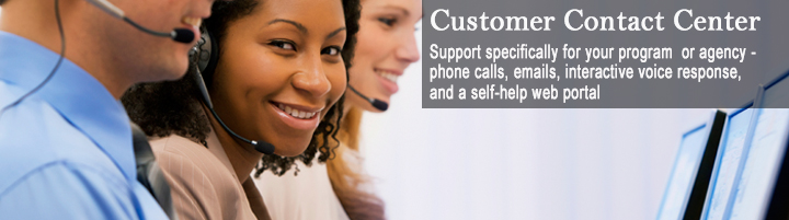 Customer Contact Center, support specifically for your program or agency - phone calls, emails, interactive voice response, and a self-help web portal
