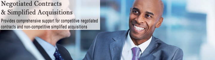 Negotiated Contracts and Simplified Acquisitions, provides comprehensive support for competitive negotiated contracts and non-competitive simplified acquisitions