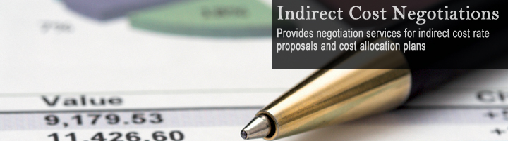 Indirect Cost Negotiations, provides negotiation services for indirect cost rate proposals and cost allocation plans