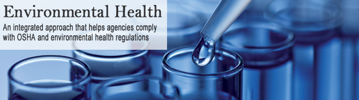 Environmental Health, an integrated approach that helps agencies comply with OSHA and environmental health regulations