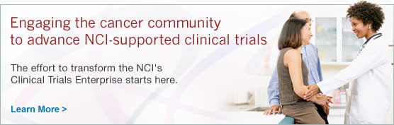 Engaging the cancer community to advance NCI-supported clinical trials. The effort to transform the NCI's Clinical Trials Enterprise starts here. Learn more.