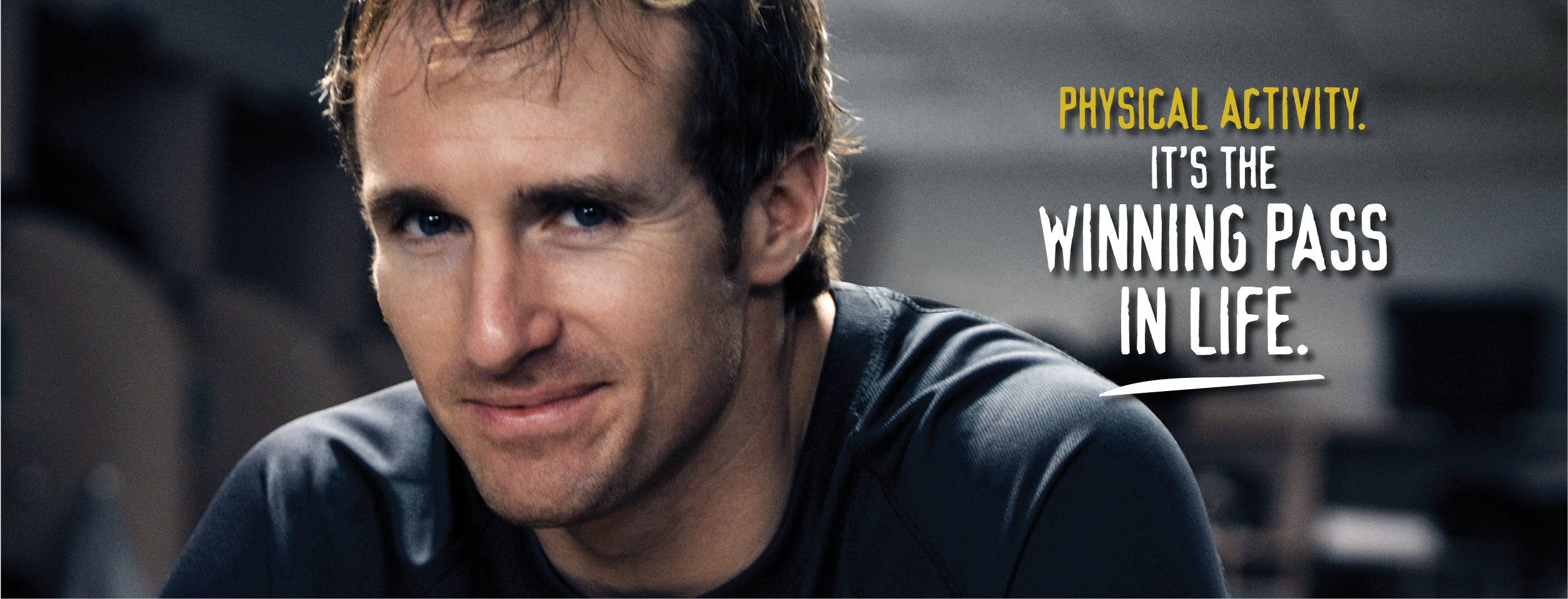 Drew Brees - Physical Activity - It's the Winning Pass in Life.