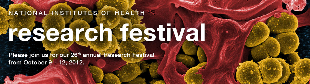 National Institutes of Health Research Festival. Please join us for our 26th Annual Research Festival, October 9 - 12, 2012