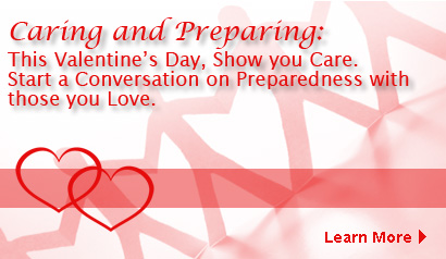 This Valentine's Day, Show You Care.  Start a Conversation on Preparedness. Learn More.