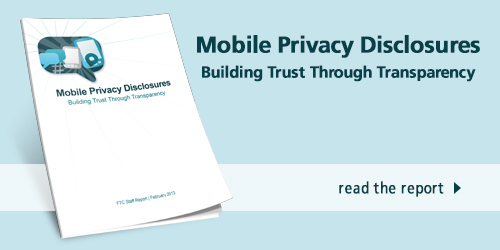 Mobile privacy disclosures: Building trust through transparency. Read the report