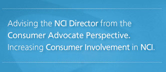 Advising the NCI Director from the Consumer Advocate Perspective. Increasing Consumer Involvement in NCI.