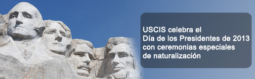 USCIS Celebra el Día del Presidente con Ceremonias Especiales de Naturalización