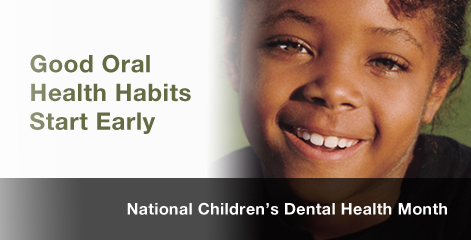 Good Oral Health habits start early. National Children's dental health month