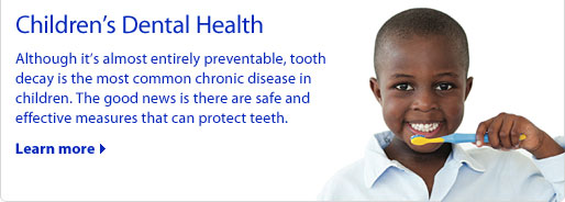 Children's Dental Health: Although it's almost entirely preventable, tooth decay is the most common chronic disease in children. The good news is there are safe and effective measures that can protect teeth.