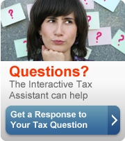 Questions? The Interactive Tax Assistant can help. Get a response to your tax questions (button).