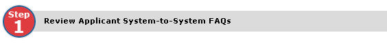 Step 1: Review Applicant System-to-System FAQs