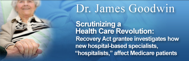 Dr. James Goodwin: Scrutinizing a Health Care Revolution
