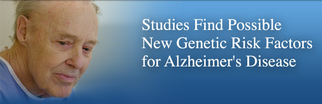 Studies Find Possible New Genetic Risk Factors for Alzheimer's Disease