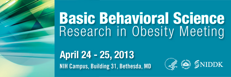 April 24-25, 2013 - Basic Behavioral Science Research in Obesity Meeting