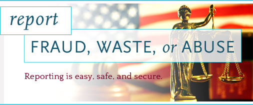 Report waste, fraud, or abuse. Reporting is easy, safe, and secure.