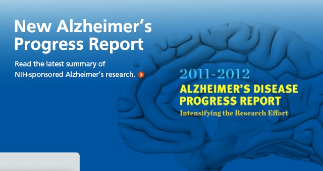 New Alzheimer's Disease Progress Report. Read the latest summary of NIH-sponsored Alzheimer's research