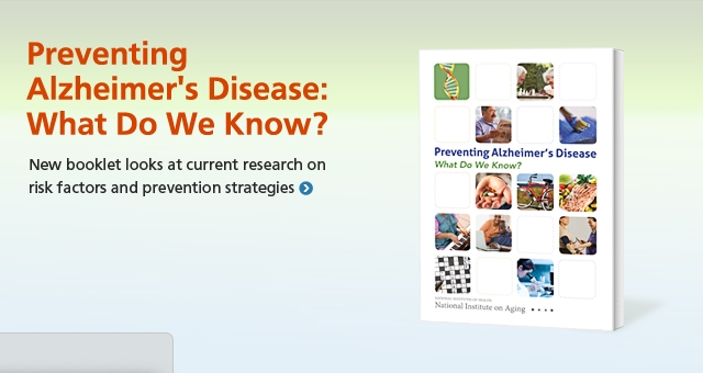 Preventing Alzheimer's Disease: What Do We Know? New booklet looks at current research on risk factors and prevention strategies
