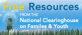 Free Resources from the National Clearinghouse on Families & Youth