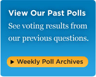 Visit Our Past Polls - See voting results from our previous questions in our weekly poll archive