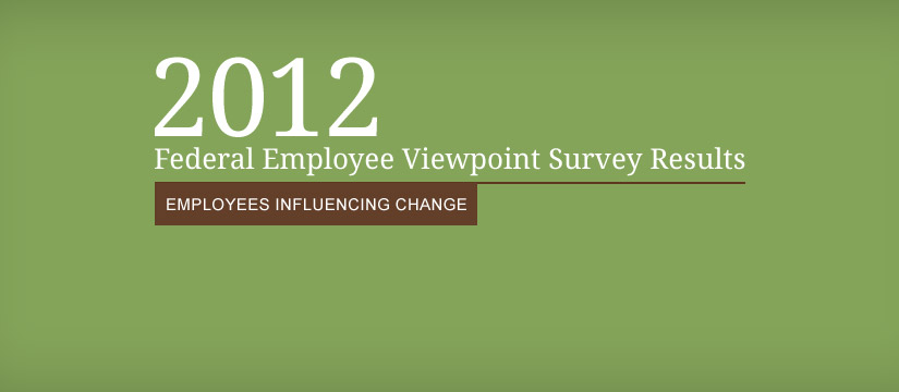 2012 Federal Employee Viewpoint Survey Results - Employees Influencing Change