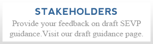 Provide your feedback on draft SEVP guidance.Visit our draft guidance page.