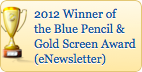 2012 Winner of the Blue Pencil & Gold Screen Award (eNewsletter)