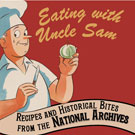 Book cover: Eating with Uncle Sam: Recipes and Historical Bites from the National Archives