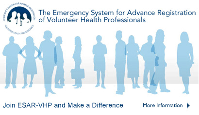 Emergency System for Advance Registration of Volunteer Health Professionals. Join ESAR-VHP and Make a Difference. More Information.