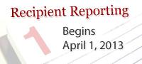 Recipient Reporting Begins April 1st 2013