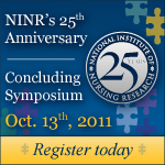 NINR's 25th Anniversary Concluding Symposium: Oct. 11, 2011, Register today!