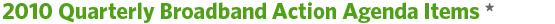 2010 Quarterly Broadband Action Agenda Items*
