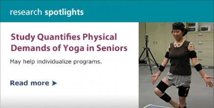 Research Spotlight: Study Quantifies Physical Demands of Yoga in Seniors—May help individualize programs.  Read more