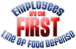 Employees are the FIRST line of food defense
