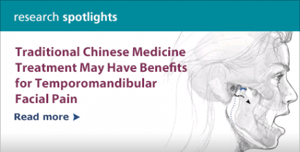 Research Spotlight: Traditional Chinese Medicine Treatment May  Have Benefits for Temporomandibular Facial Pain.  Read more